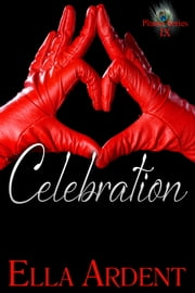 Celebration - An Erotic Romance in Nine Installments ebook by Ella Ardent