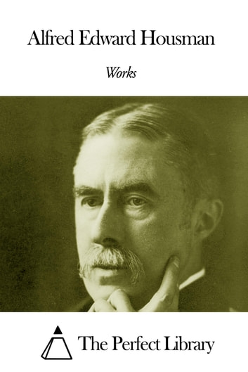 life and works of alfred edward housman A shropshire lad by housman, alfred edward,  sewing binding for longer life with matt laminated  we are professionally publishing these works using the classic.
