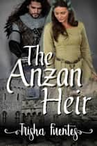 The Anzan Heir ebook by Trisha Fuentes