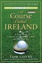 A Course Called Ireland ebook by Tom Coyne