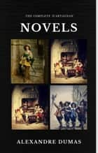Alexandre Dumas : The Complete 'D'Artagnan' Novels [The Three Musketeers, Twenty Years After, The Vicomte of Bragelonne: Ten Years Later] (Quattro Classics) (The Greatest Writers of All Time) ebook by Alexandre Dumas