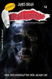Blake Gordon #4: Der Seelenspalter des Akari Lee ebook by James Brian