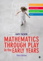 Mathematics Through Play in the Early Years ebook by Kate Tucker