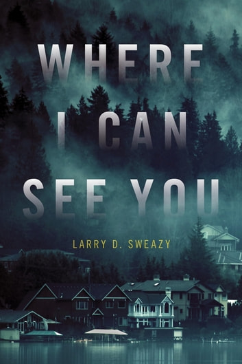 Where I Can See You ebook by Larry D. Sweazy