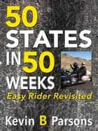 50 States in 50 Weeks ebook by Kevin B Parsons