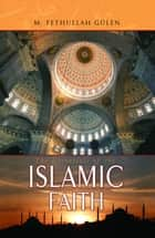 Essentials of The Islamic Faith ebook by M. Fethullah Gülen