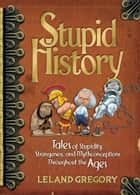 Stupid History ebook by Leland Gregory