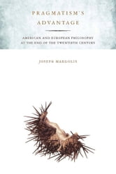 Pragmatism's Advantage - American and European Philosophy at the End of the Twentieth Century ebook by Joseph Margolis