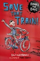 Books For Boys: 12: Save that Train! ebook by Ian Whybrow,Mark Beech