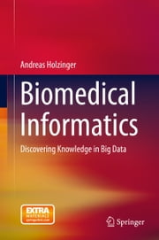 Biomedical Informatics - Discovering Knowledge in Big Data ebook by Andreas Holzinger