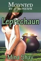 Mounted by a Monster: Leprechaun ebook by Mina Shay