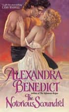 The Notorious Scoundrel ebook by Alexandra Benedict
