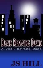 Dead Remains Dead ebook by J.S. Hill