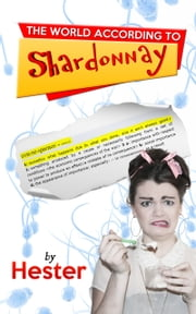 The World According to Shardonnay ebook by Hester Tingey