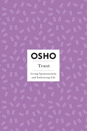 Trust - Living Spontaneously and Embracing Life ebook by Kobo.Web.Store.Products.Fields.ContributorFieldViewModel