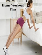 Home Workout Plan ebook by V.T.
