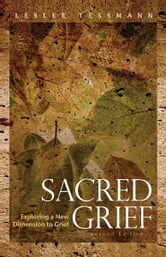 Sacred Grief - Exploring A New Dimension to Grief ebook by Leslee Tessmann