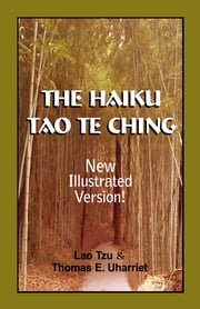 The Haiku Tao Te Ching - New Illustrated Version ebook by Lao Tzu & Thomas E. Uharriet