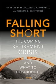 Falling Short - The Coming Retirement Crisis and What to Do About It ebook by Charles D. Ellis,Alicia H. Munnell,Andrew D. Eschtruth