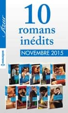 10 romans inédits Azur (nº3645 à 3654 - novembre 2015) ebook by Collectif