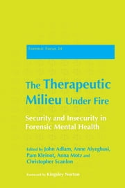 The Therapeutic Milieu Under Fire - Security and Insecurity in Forensic Mental Health ebook by John Adlam,Anne Aiyegbusi,Pam Kleinot,Anna Motz,Christopher Scanlon,Gwen Adshead,Martin Wrench,Andrew Cooper,Anne, Aiyegbusi,Estela Welldon,Jonathan Coe,Celia Taylor,Christopher, Scanlon,Tom Clarke,Anna, Motz,Pam , Kleinot,John , Adlam,Valerie Sinason,Alan Corbett,Earl Hopper,Kingsley Norton,Rebecca Neeld