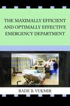 The Maximally Efficient and Optimally Effective Emergency Department ebook by Rade B Vukmir