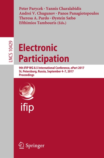Electronic Participation - 9th IFIP WG 8.5 International Conference, ePart 2017, St. Petersburg, Russia, September 4-7, 2017, Proceedings ebook by