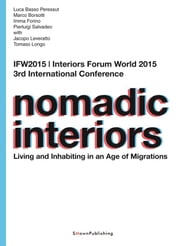 Nomadic Interiors - Living and Inhabiting in an Age of Migrations ebook by Luca Basso Peressut, Marco Borsotti, Imma Forino, Pierluigi Salvadeo