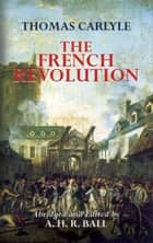 The French Revolution ebook by Thomas Carlyle, A.H.R. Ball
