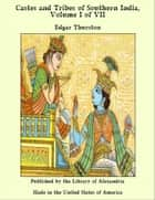 Castes and Tribes of Southern India, Volume I of VII ebook by Edgar Thurston