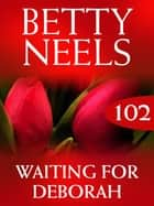 Waiting for Deborah (Betty Neels Collection, Book 102) ebook by Betty Neels