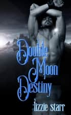 Double Moon Destiny ebook by *lizzie starr