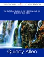 The Outdoor Chums in the Forest Laying the Ghost of Oak Ridge - The Original Classic Edition ebook by Quincy Allen