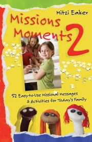Missions Moments 2: 52 Easy-to-Use Missional Messages and Activities for Today's Family ebook by Mitzi Eaker
