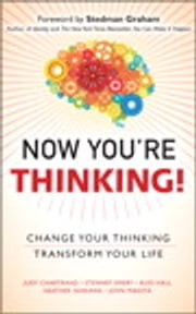Now You're Thinking! - Change Your Thinking...Transform Your Life ebook by Stewart Emery,Russ Hall,Heather Ishikawa,John Maketa,Judy Chartrand