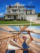 Build Your Home Build Your Dream ebook by Dr. Mohamed A. El-Reedy