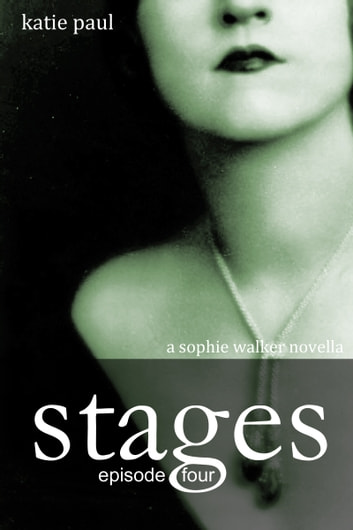 Stages | Episode Four - a Sophie Walker Novella ebook by Katie Paul