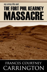 My Army Life and the Fort Phil Kearny Massacre ebook by Frances Courtney Carrington
