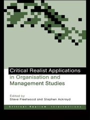 Critical Realist Applications in Organisation and Management Studies ebook by Stephen Ackroyd,Steve Fleetwood