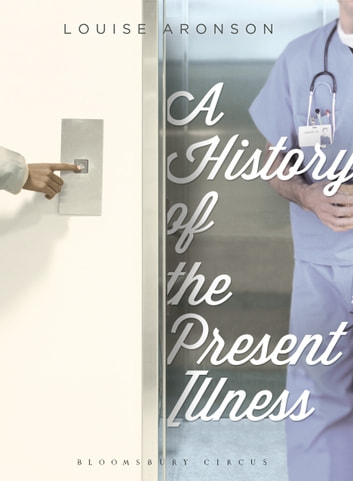 A History of the Present Illness - Stories ebook by Louise Aronson