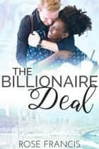 The Billionaire Deal - A BWWM Romance ebook by Rose Francis