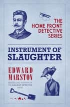 Instrument of Slaughter - The fascinating WWI murder mystery series ebook by Edward Marston