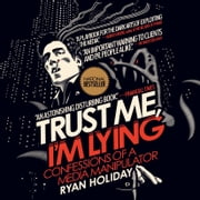 Trust Me, I'm Lying - Confessions of a Media Manipulator audiobook by Ryan Holiday