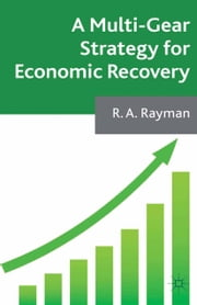 A Multi-Gear Strategy for Economic Recovery ebook by A. Rayman