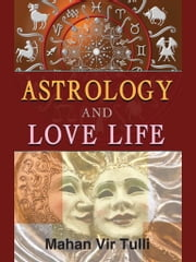 Astrology And Love Life ebook by Mahan Vir Tulli