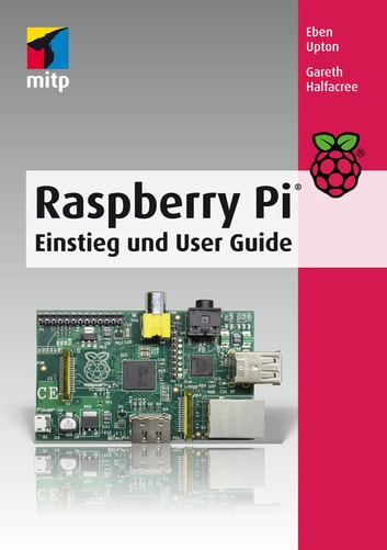 Raspberry Pi - Einstieg und User Guide ebook by Eben Upton,Gareth Halfacree