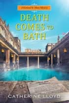 Death Comes to Bath ebook by Catherine Lloyd