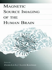 Magnetic Source Imaging of the Human Brain ebook by Zhong-Lin Lu,Lloyd Kaufman