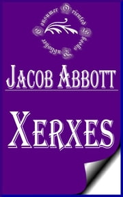 Xerxes (Illustrated) - Makers of History ebook by Jacob Abbott