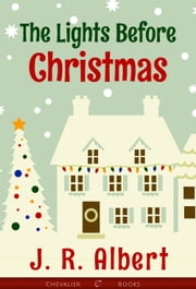 The Lights Before Christmas ebook by J. R. Albert